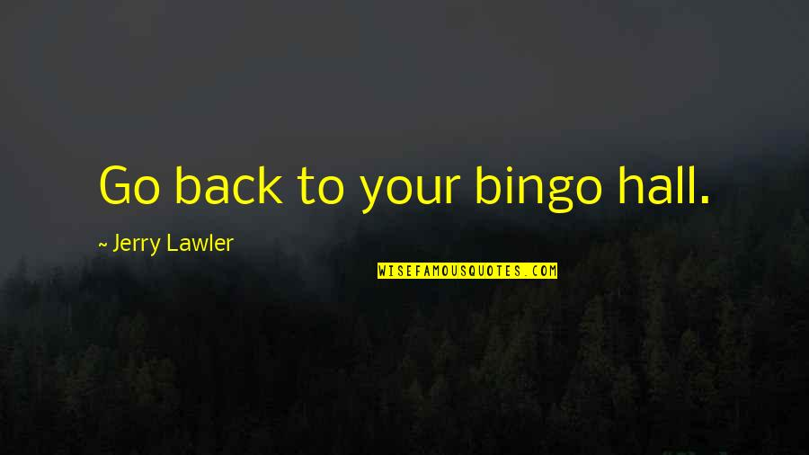 Treating Others How You Want To Be Treated Quotes By Jerry Lawler: Go back to your bingo hall.