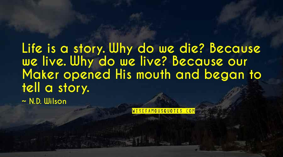 Treating Others How You Want To Be Treated Quotes By N.D. Wilson: Life is a story. Why do we die?