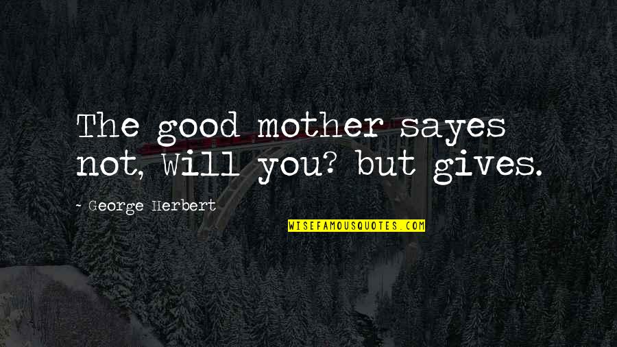 Treatises Of Government Quotes By George Herbert: The good mother sayes not, Will you? but