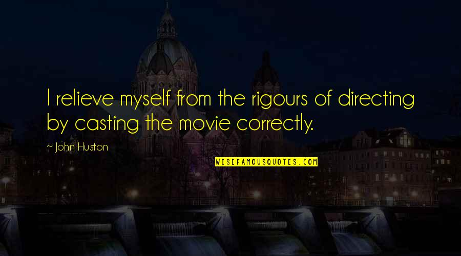 Treatises Of Government Quotes By John Huston: I relieve myself from the rigours of directing