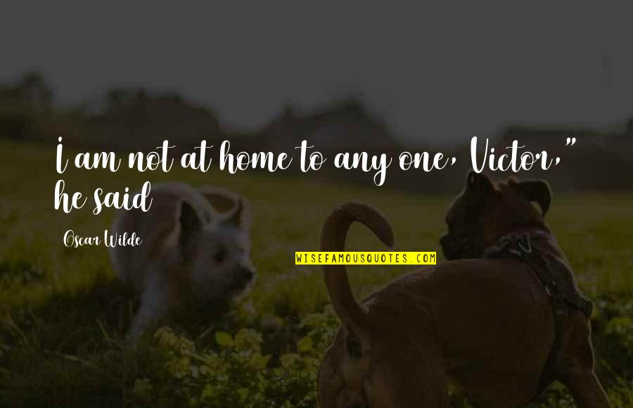 Treatises Of Government Quotes By Oscar Wilde: I am not at home to any one,