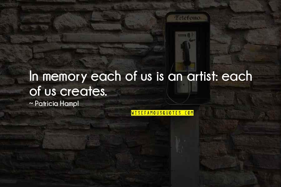 Treatises Of Government Quotes By Patricia Hampl: In memory each of us is an artist: