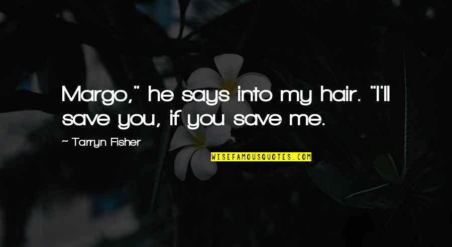 """Treatises Of Government Quotes By Tarryn Fisher: Margo,"""" he says into my hair. """"I'll save"""