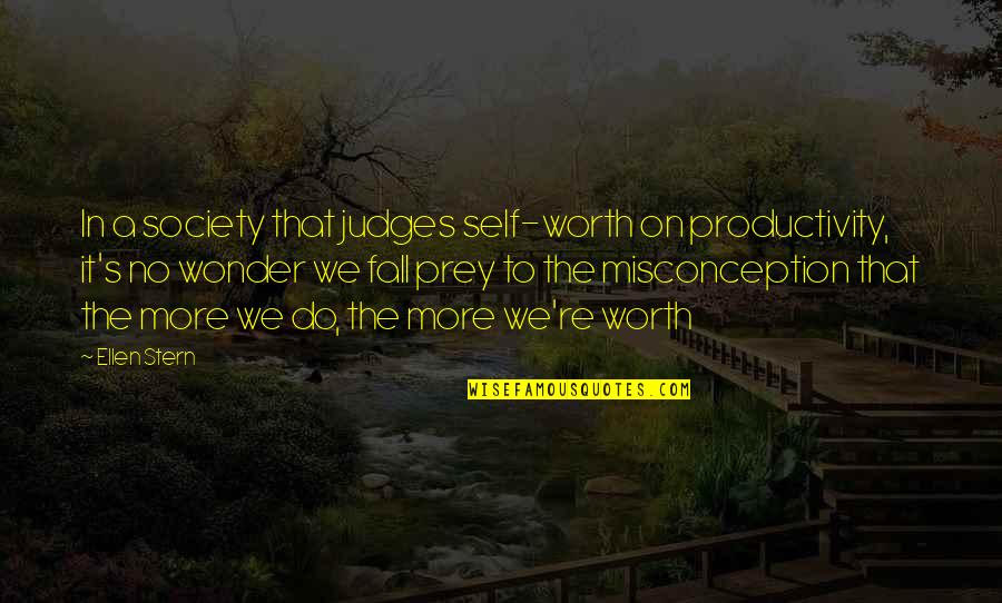 Treatment Of Slaves Quotes By Ellen Stern: In a society that judges self-worth on productivity,