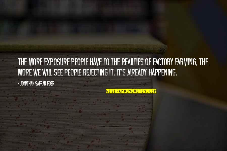 Treatment Of Slaves Quotes By Jonathan Safran Foer: The more exposure people have to the realities