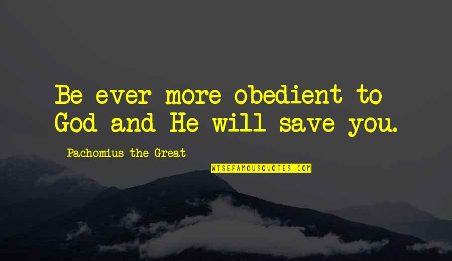 Treatment Of Slaves Quotes By Pachomius The Great: Be ever more obedient to God and He