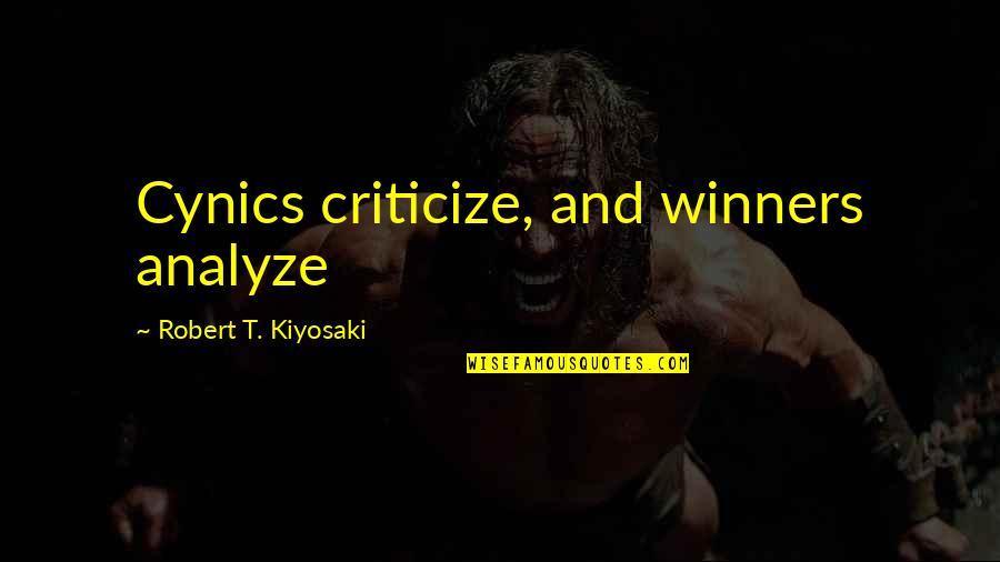Treatment Of Slaves Quotes By Robert T. Kiyosaki: Cynics criticize, and winners analyze