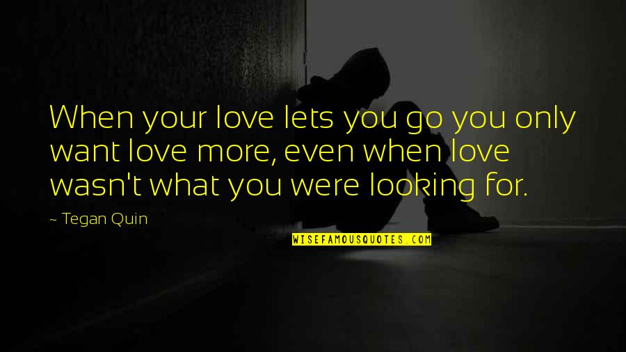 Treatment Of Slaves Quotes By Tegan Quin: When your love lets you go you only