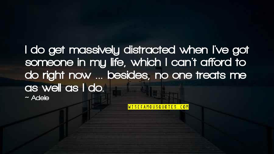 Treats You Right Quotes By Adele: I do get massively distracted when I've got