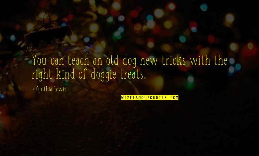 Treats You Right Quotes By Cynthia Lewis: You can teach an old dog new tricks