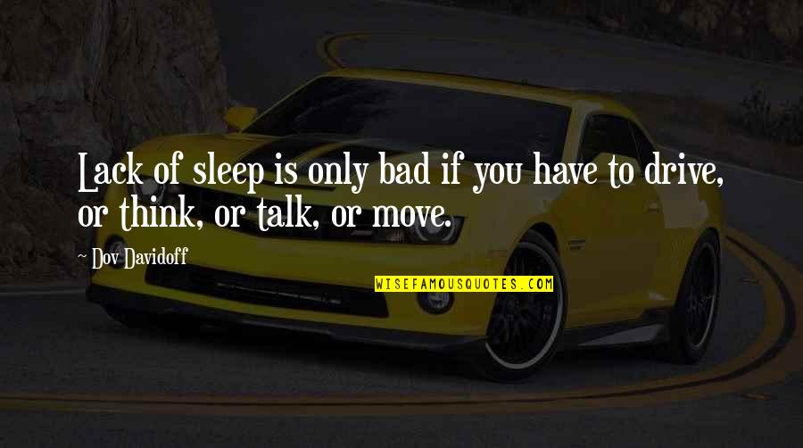 Treats You Right Quotes By Dov Davidoff: Lack of sleep is only bad if you