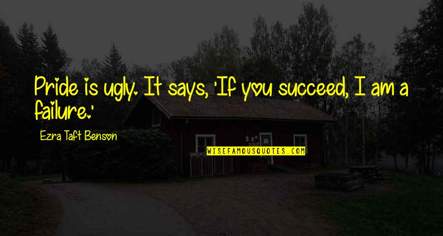 Treats You Right Quotes By Ezra Taft Benson: Pride is ugly. It says, 'If you succeed,