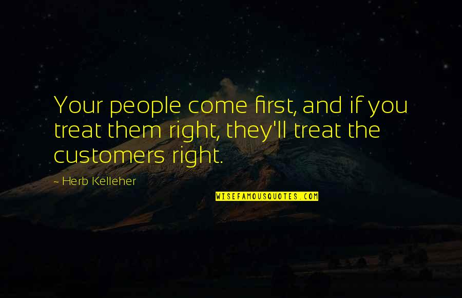 Treats You Right Quotes By Herb Kelleher: Your people come first, and if you treat