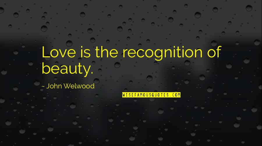 Treats You Right Quotes By John Welwood: Love is the recognition of beauty.