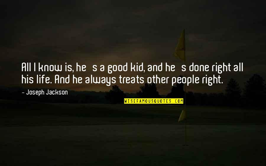 Treats You Right Quotes By Joseph Jackson: All I know is, he's a good kid,