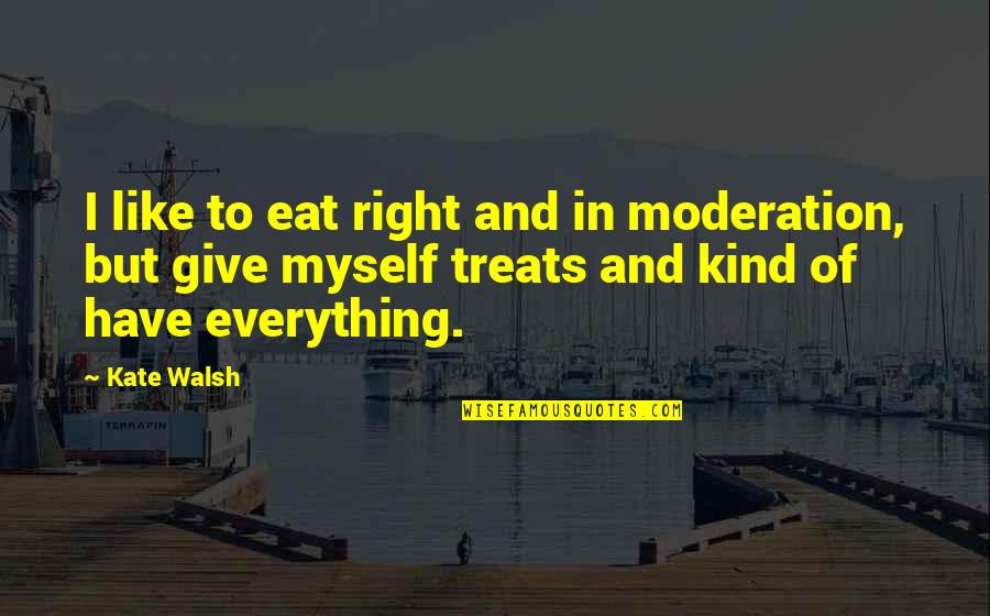 Treats You Right Quotes By Kate Walsh: I like to eat right and in moderation,