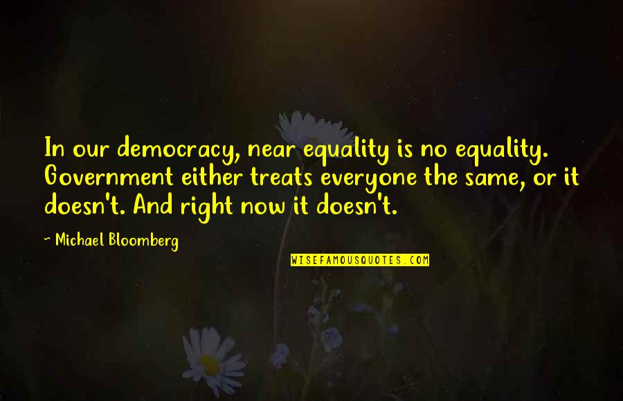 Treats You Right Quotes By Michael Bloomberg: In our democracy, near equality is no equality.