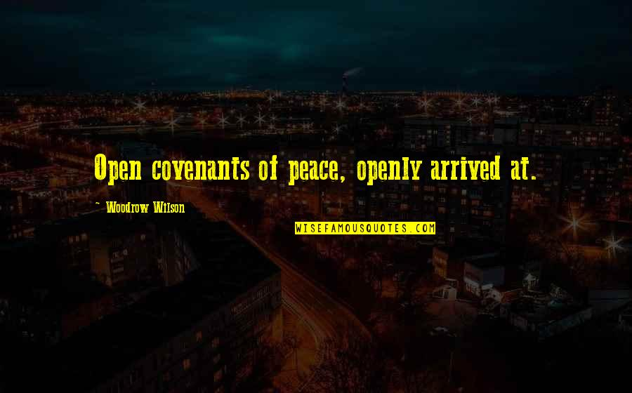 Treats You Right Quotes By Woodrow Wilson: Open covenants of peace, openly arrived at.