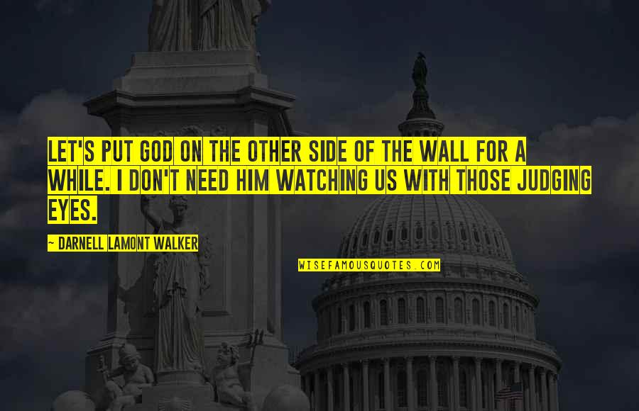 Trebling Quotes By Darnell Lamont Walker: Let's put god on the other side of