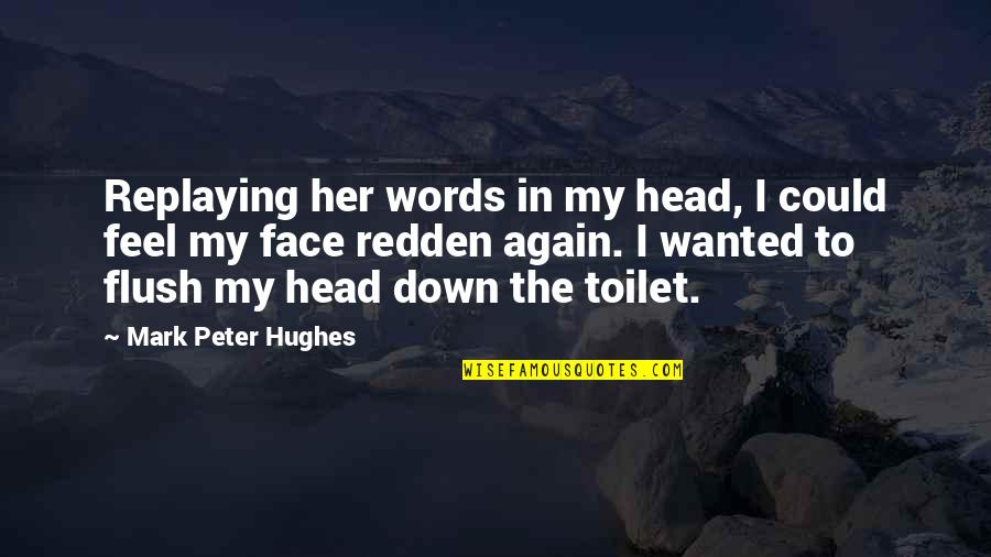 Trebling Quotes By Mark Peter Hughes: Replaying her words in my head, I could