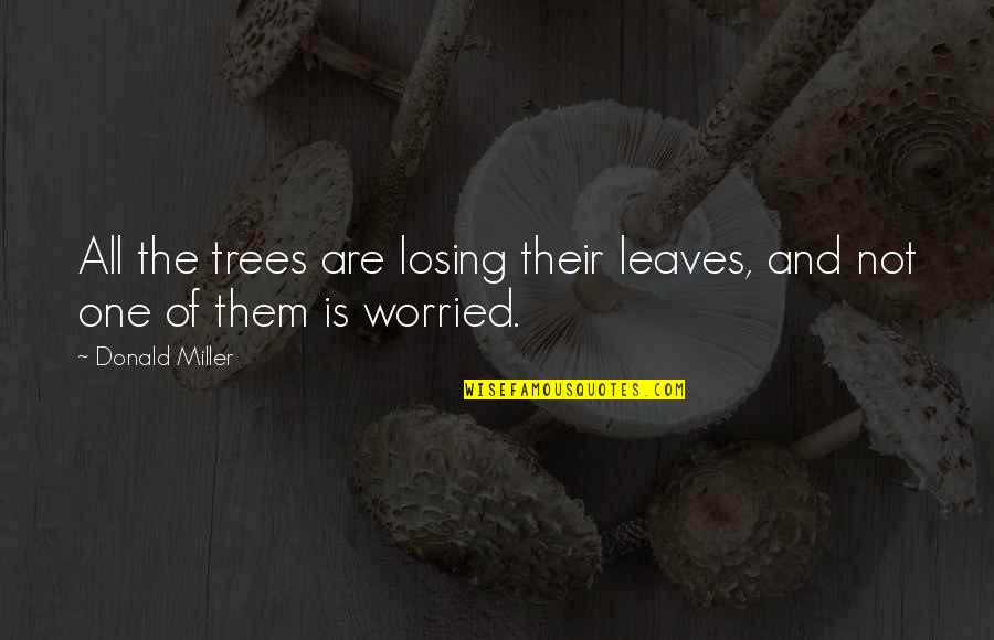 Tree And Leaves Quotes By Donald Miller: All the trees are losing their leaves, and