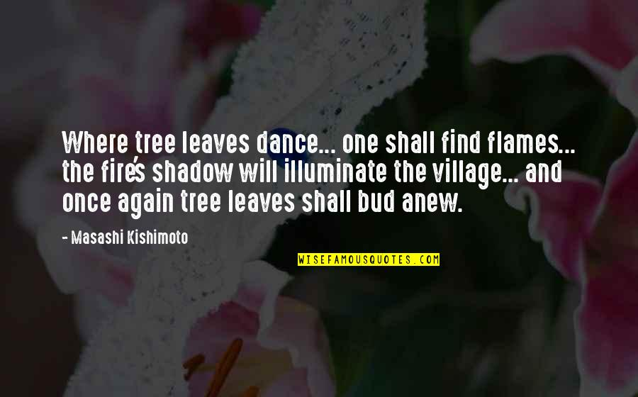 Tree And Leaves Quotes By Masashi Kishimoto: Where tree leaves dance... one shall find flames...