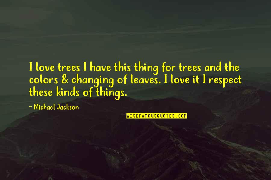Tree And Leaves Quotes By Michael Jackson: I love trees I have this thing for