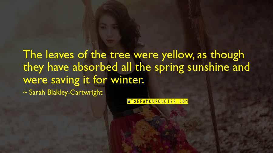Tree And Leaves Quotes By Sarah Blakley-Cartwright: The leaves of the tree were yellow, as