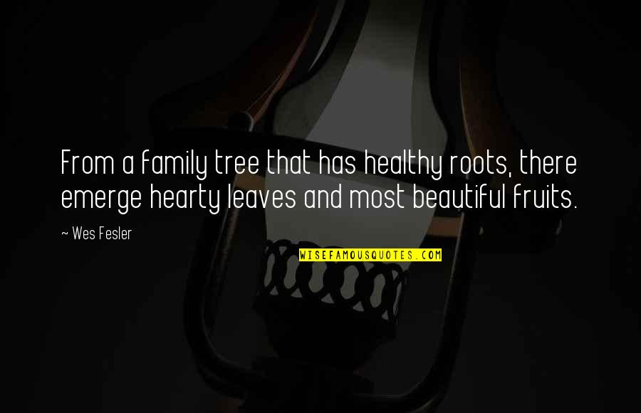 Tree And Leaves Quotes By Wes Fesler: From a family tree that has healthy roots,