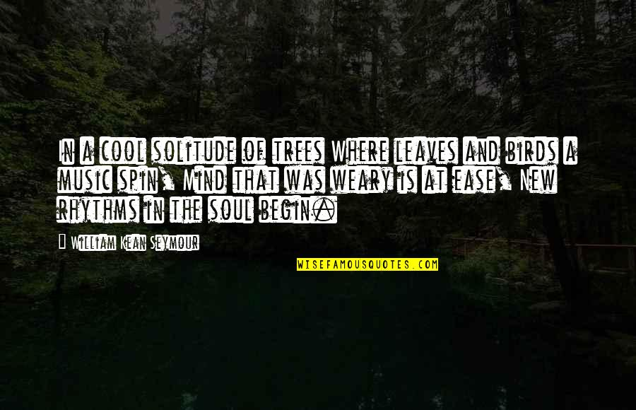 Tree And Leaves Quotes By William Kean Seymour: In a cool solitude of trees Where leaves