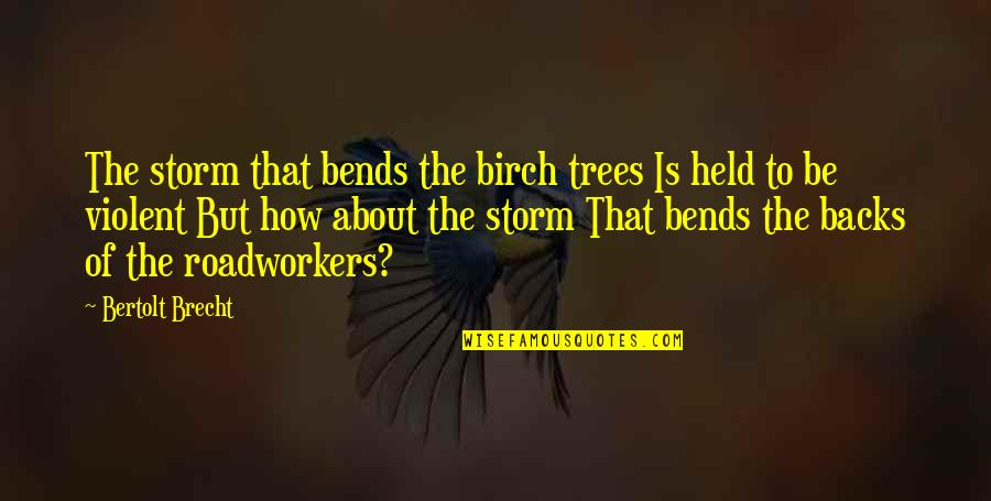 Tree Bends Quotes By Bertolt Brecht: The storm that bends the birch trees Is