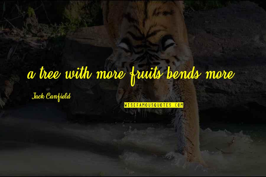 Tree Bends Quotes By Jack Canfield: a tree with more fruits bends more.