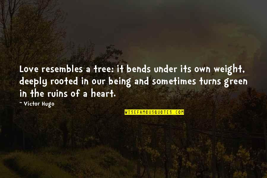 Tree Bends Quotes By Victor Hugo: Love resembles a tree: it bends under its