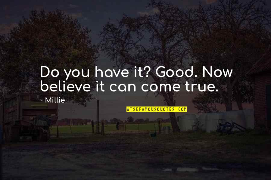 Tree Hill Love Quotes By Millie: Do you have it? Good. Now believe it