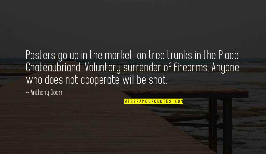 Tree Trunks Quotes By Anthony Doerr: Posters go up in the market, on tree