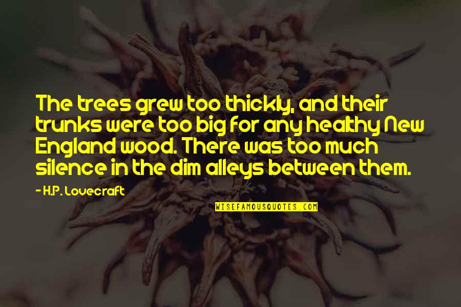 Tree Trunks Quotes By H.P. Lovecraft: The trees grew too thickly, and their trunks