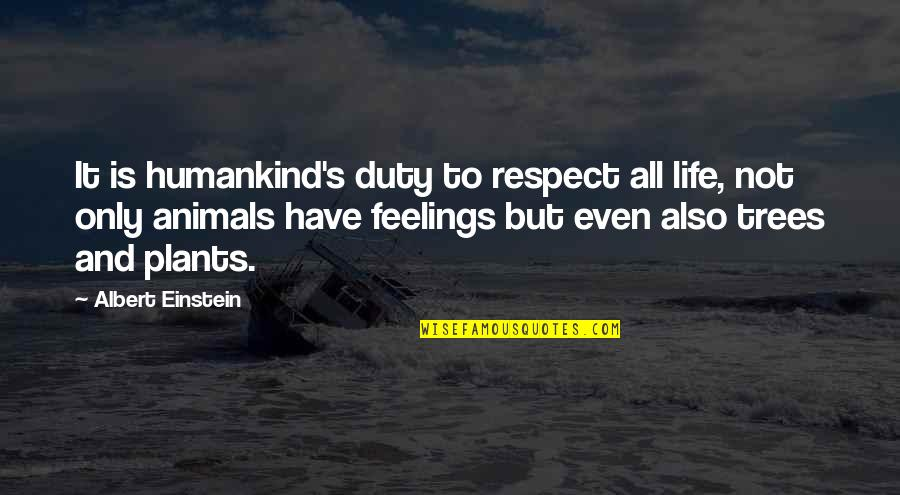 Trees And Plants Quotes By Albert Einstein: It is humankind's duty to respect all life,
