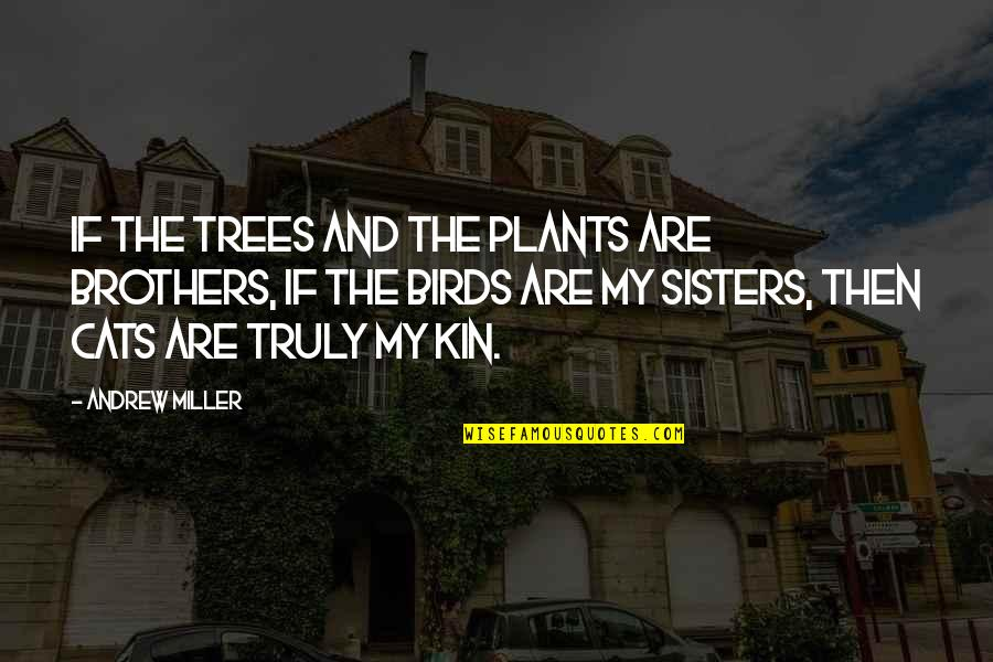 Trees And Plants Quotes By Andrew Miller: If the trees and the plants are brothers,
