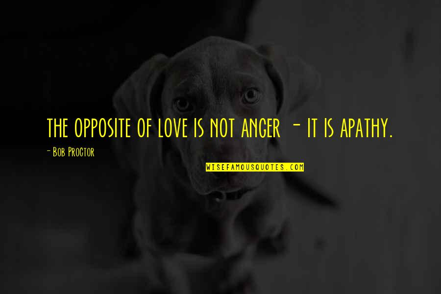 Trees And Plants Quotes By Bob Proctor: the opposite of love is not anger -