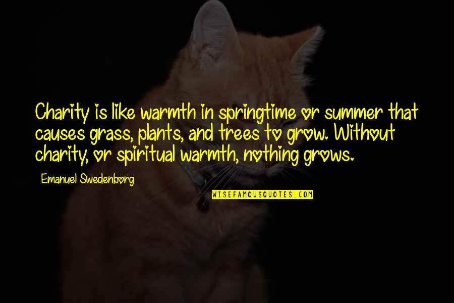 Trees And Plants Quotes By Emanuel Swedenborg: Charity is like warmth in springtime or summer