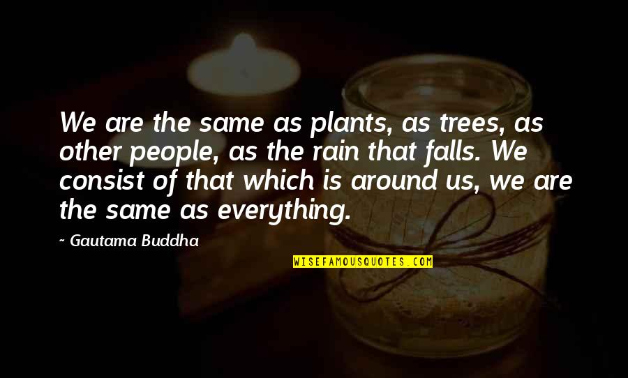 Trees And Plants Quotes By Gautama Buddha: We are the same as plants, as trees,