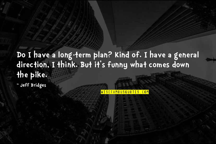Trees And Plants Quotes By Jeff Bridges: Do I have a long-term plan? Kind of.
