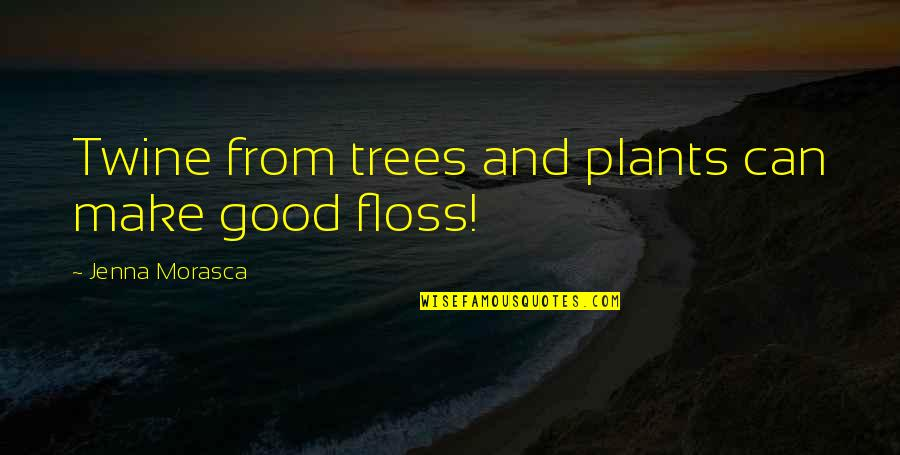 Trees And Plants Quotes By Jenna Morasca: Twine from trees and plants can make good