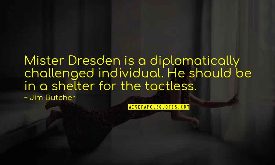 Trees And Plants Quotes By Jim Butcher: Mister Dresden is a diplomatically challenged individual. He
