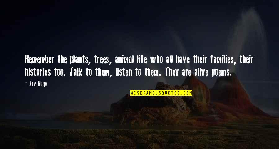 Trees And Plants Quotes By Joy Harjo: Remember the plants, trees, animal life who all