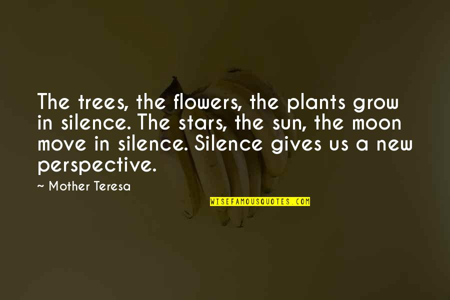 Trees And Plants Quotes By Mother Teresa: The trees, the flowers, the plants grow in