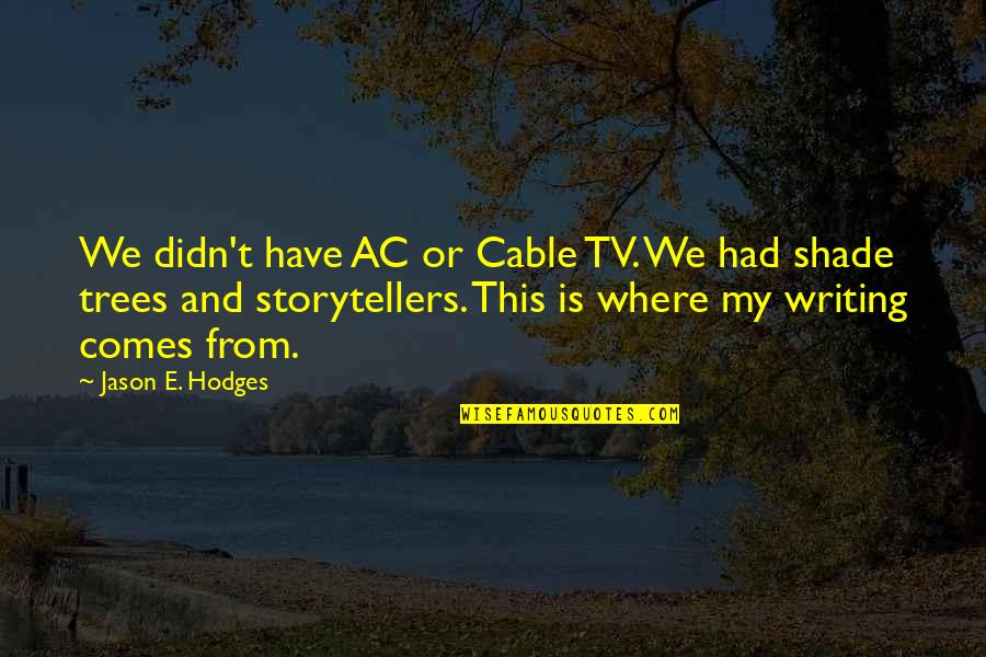 Trees And Shade Quotes By Jason E. Hodges: We didn't have AC or Cable TV. We