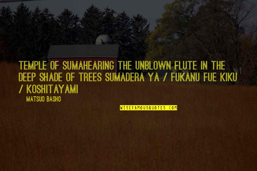 Trees And Shade Quotes By Matsuo Basho: Temple of Sumahearing the unblown flute in the