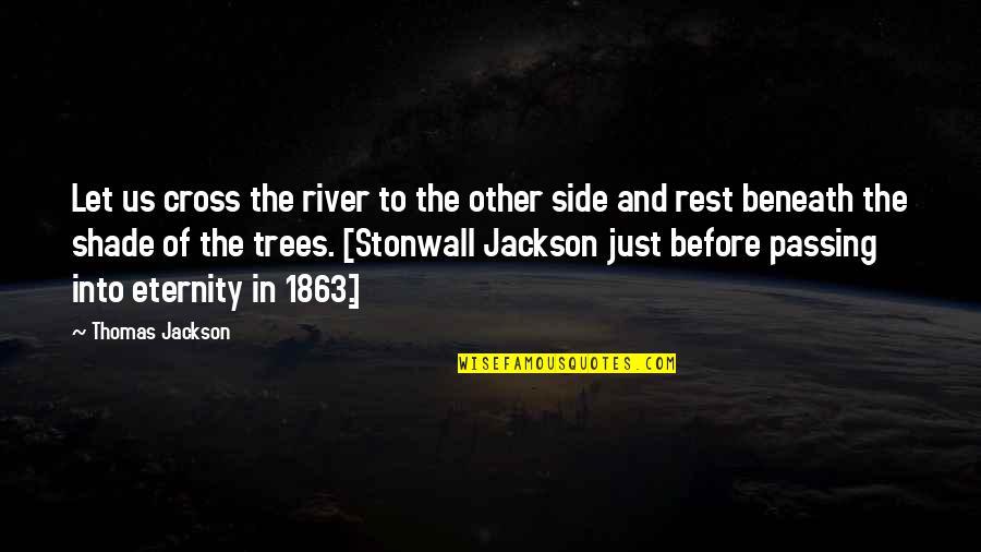 Trees And Shade Quotes By Thomas Jackson: Let us cross the river to the other