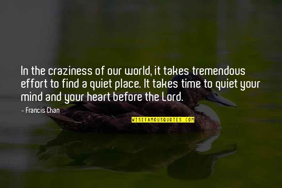 Tremendous Effort Quotes By Francis Chan: In the craziness of our world, it takes